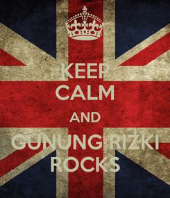 Poster: KEEP CALM AND GUNUNG RIZKI ROCKS
