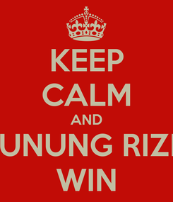 Poster: KEEP CALM AND GUNUNG RIZKI WIN