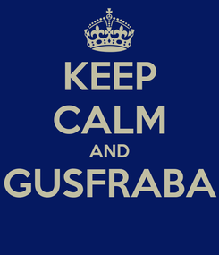 Poster: KEEP CALM AND GUSFRABA