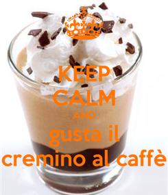 Poster: KEEP CALM AND gusta il cremino al caffè