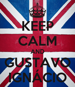 Poster: KEEP CALM AND GUSTAVO IGNÁCIO