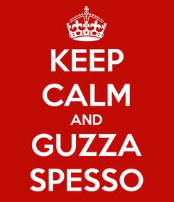 Poster: KEEP CALM AND GUZZA SPESSO