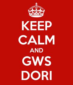 Poster: KEEP CALM AND GWS DORI