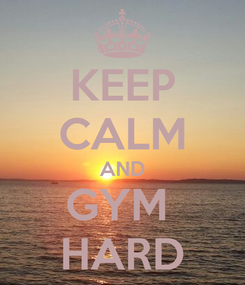 Poster: KEEP CALM AND GYM  HARD
