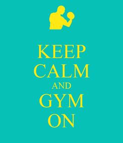 Poster: KEEP CALM AND GYM ON