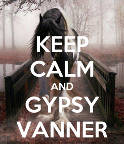 Poster: KEEP CALM AND GYPSY VANNER