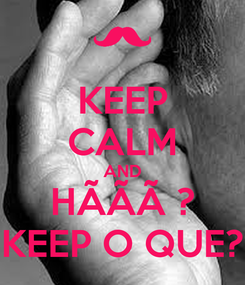 Poster: KEEP CALM AND HÃÃÃ ? KEEP O QUE?