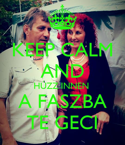 Poster: KEEP CALM AND HÚZZ INNEN  A FASZBA TE GECI