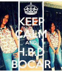 Poster: KEEP CALM AND H.B.D BOCAR