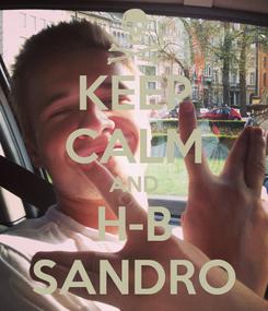 Poster: KEEP CALM AND H-B SANDRO