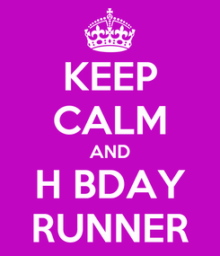 Poster: KEEP CALM AND H BDAY RUNNER