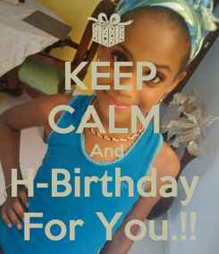 Poster: KEEP CALM  And  H-Birthday  For You.!!