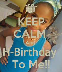 Poster: KEEP CALM  And  H-Birthday  To Me!!