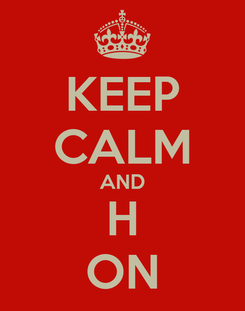 Poster: KEEP CALM AND H ON
