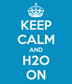 Poster: KEEP CALM AND H2O ON