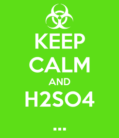 Poster: KEEP CALM AND H2SO4 ...