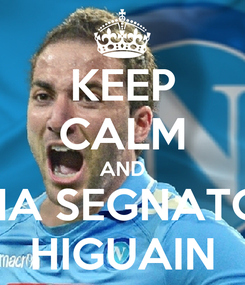 Poster: KEEP CALM AND HA SEGNATO HIGUAIN