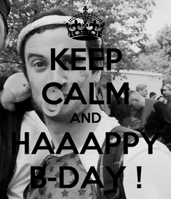 Poster: KEEP CALM AND HAAAPPY B-DAY !