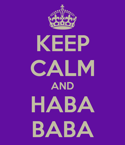 Poster: KEEP CALM AND HABA BABA