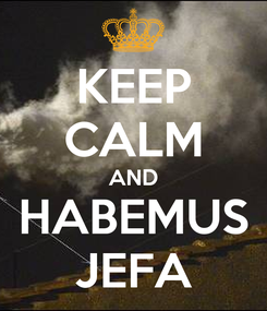 Poster: KEEP CALM AND HABEMUS JEFA