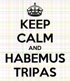 Poster: KEEP CALM AND HABEMUS TRIPAS