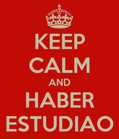 Poster: KEEP CALM AND HABER ESTUDIAO