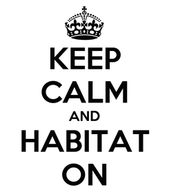 Poster: KEEP CALM AND HABITAT ON