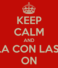 Poster: KEEP CALM AND HABLA CON LAS DOS ON