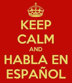 Poster: KEEP CALM AND HABLA EN ESPAÑOL