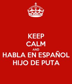 Poster: KEEP CALM AND HABLA EN ESPAÑOL HIJO DE PUTA