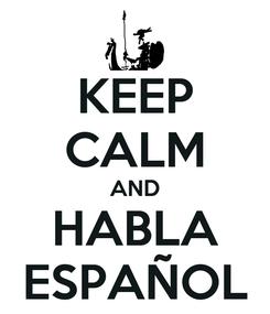 Poster: KEEP CALM AND HABLA ESPAÑOL