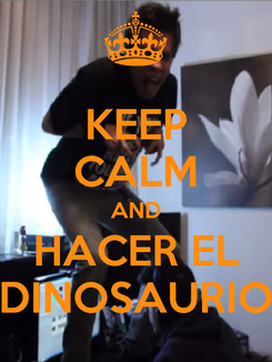 Poster: KEEP CALM AND HACER EL DINOSAURIO