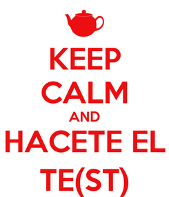 Poster: KEEP CALM AND HACETE EL TE(ST)
