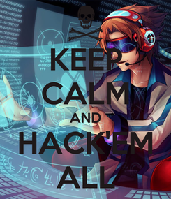 Poster: KEEP CALM AND HACK'EM ALL
