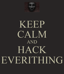 Poster: KEEP CALM AND HACK EVERITHING
