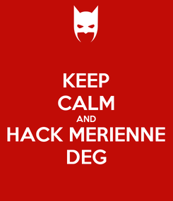 Poster: KEEP CALM AND HACK MERIENNE DEG