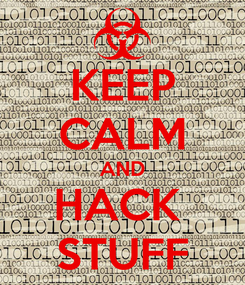 Poster: KEEP CALM AND HACK  STUFF