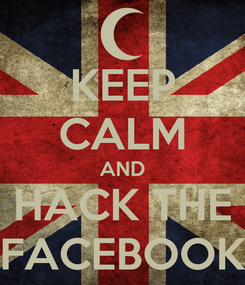 Poster: KEEP CALM AND HACK THE FACEBOOK