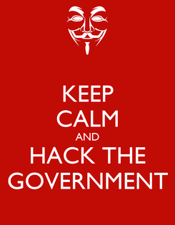 Poster: KEEP CALM AND HACK THE GOVERNMENT