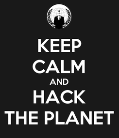 Poster: KEEP CALM AND HACK THE PLANET