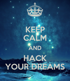 Poster: KEEP CALM AND HACK   YOUR DREAMS