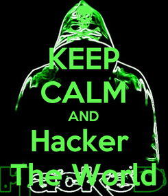 Poster: KEEP CALM AND Hacker  The World