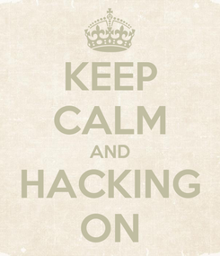 Poster: KEEP CALM AND HACKING ON