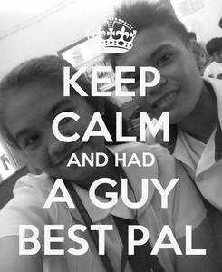 Poster: KEEP CALM AND HAD A GUY BEST PAL