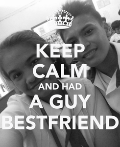 Poster: KEEP CALM AND HAD A GUY BESTFRIEND