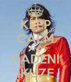Poster: KEEP CALM AND HADENI IKUZE