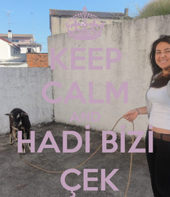 Poster: KEEP CALM AND HADİ BİZİ  ÇEK