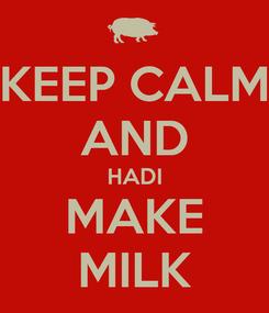 Poster: KEEP CALM AND HADI MAKE MILK