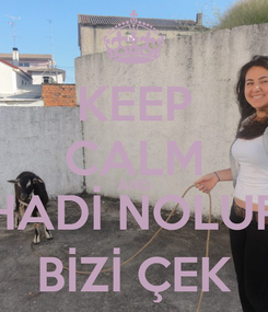 Poster: KEEP CALM AND HADİ NOLUR BİZİ ÇEK