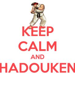 Poster: KEEP CALM AND HADOUKEN